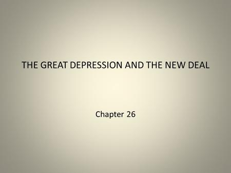 THE GREAT DEPRESSION AND THE NEW DEAL Chapter 26.