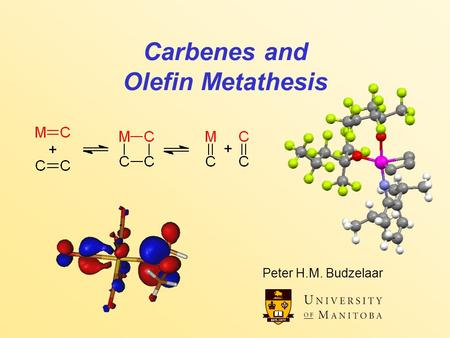 Carbenes and Olefin Metathesis Peter H.M. Budzelaar.