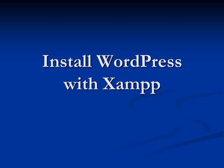 Install WordPress with Xampp. By www.00397.com With Thanks to: Rupesh Kumar.