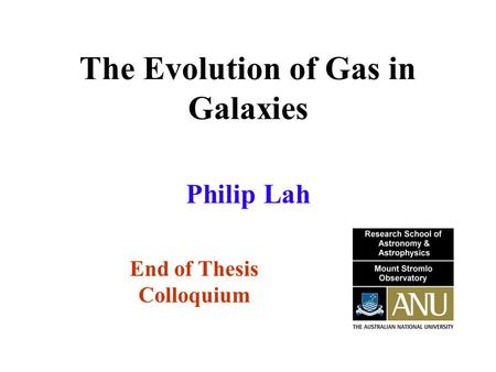 The Evolution of Gas in Galaxies End of Thesis Colloquium Philip Lah.