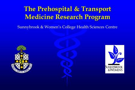 The Prehospital & Transport Medicine Research Program Sunnybrook & Women's College Health Sciences Centre.