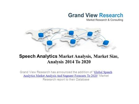 Speech Analytics Market Analysis, Market Size, Analysis 2014 To 2020 Grand View Research has announced the addition of  Global Speech Analytics Market.