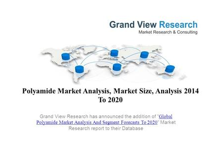 Polyamide Market Analysis, Market Size, Analysis 2014 To 2020 Grand View Research has announced the addition of  Global Polyamide Market Analysis And.