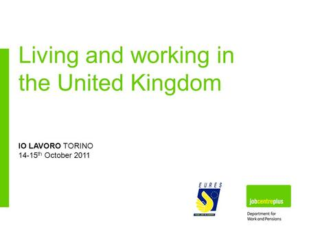 IO LAVORO TORINO 14-15 th October 2011 Living and working in the United Kingdom.