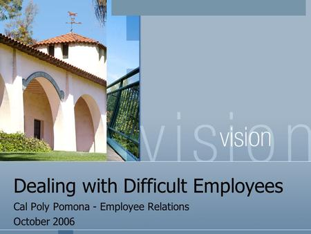 Dealing with Difficult Employees Cal Poly Pomona - Employee Relations October 2006.