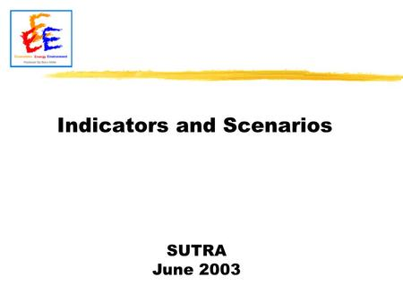 SUTRA June 2003 Indicators and Scenarios. Today The objectives of SUTRA SUTRA and the DPSIR framework The set of indicators The set of scenarios The methodology.