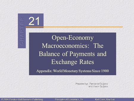 21 © 2004 Prentice Hall Business PublishingPrinciples of Economics, 7/eKarl Case, Ray Fair Open-Economy Macroeconomics: The Balance of Payments and Exchange.