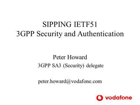 SIPPING IETF51 3GPP Security and Authentication Peter Howard 3GPP SA3 (Security) delegate