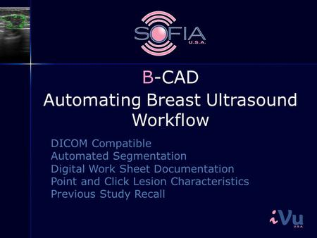 Automating Breast Ultrasound Workflow DICOM Compatible Automated Segmentation Digital Work Sheet Documentation Point and Click Lesion Characteristics Previous.