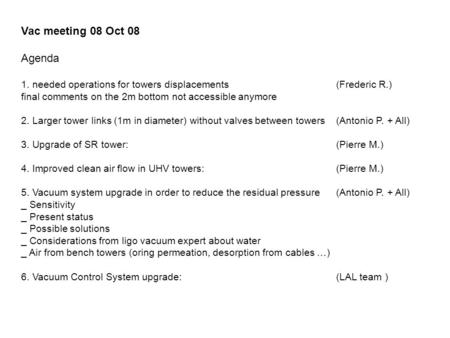 Vac meeting 08 Oct 08 Agenda 1. needed operations for towers displacements (Frederic R.) final comments on the 2m bottom not accessible anymore 2. Larger.