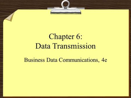 Chapter 6: Data Transmission Business Data Communications, 4e.