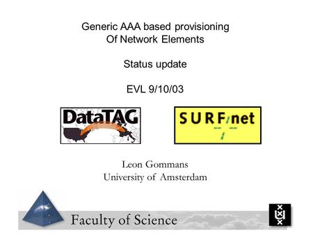 Generic AAA based provisioning Of Network Elements Status update EVL 9/10/03 Leon Gommans University of Amsterdam.