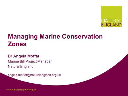 Managing Marine Conservation Zones Dr Angela Moffat Marine Bill Project Manager Natural England