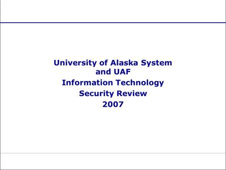University of Alaska System and UAF Information Technology Security Review 2007.