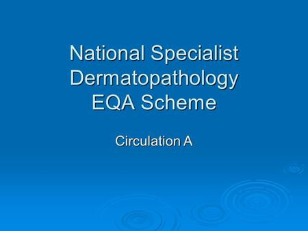 National Specialist Dermatopathology EQA Scheme Circulation A.