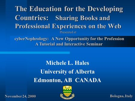 The Education for the Developing Countries: Sharing Books and Professional Experiences on the Web Michele L. Hales University of Alberta Edmonton, AB CANADA.