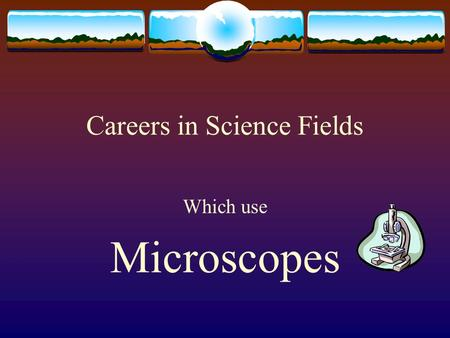 Careers in Science Fields Which use Microscopes. Forensic Scientist aka Criminalists or Crime Lab Analysts  Forensic scientists use specific principles.