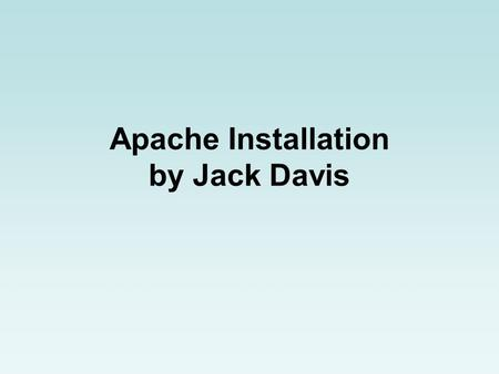 Apache Installation by Jack Davis. Web Servers The Apache HTTP Server is the most widely used web server on the Internet. Apache is fast, free, and full-featured.