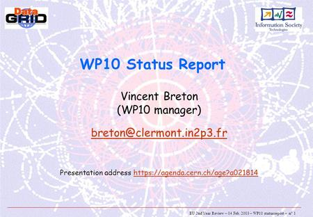 EU 2nd Year Review – 04 Feb. 2003 – WP10 status report – n° 1 WP10 Status Report Vincent Breton (WP10 manager) Presentation address.