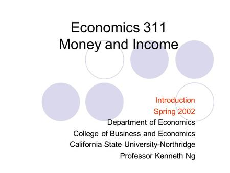 Economics 311 Money and Income Introduction Spring 2002 Department of Economics College of Business and Economics California State University-Northridge.