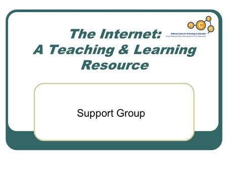 The Internet: A Teaching & Learning Resource Support Group.