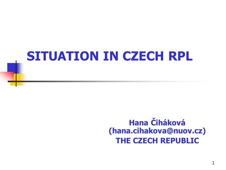 1 Hana Čiháková THE CZECH REPUBLIC SITUATION IN CZECH RPL.