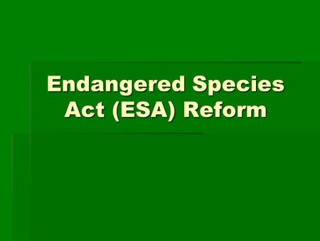 Endangered Species Act (ESA) Reform. Picture this…  A $100 million five-star resort, spa, and golf course ceased development due to an existing habitat.
