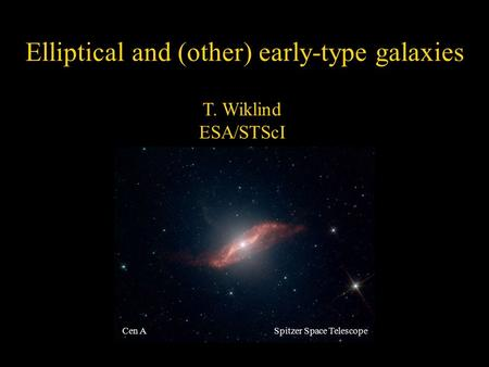 June 4, 2015Dusty2004 Spitzer Space TelescopeCen A Elliptical and (other) early-type galaxies T. Wiklind ESA/STScI.