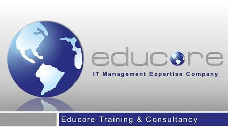 Educore Training & Consultancy. www.educore.com.tr About Us Who we are ? Educore providing services, software based solutions and products for management,