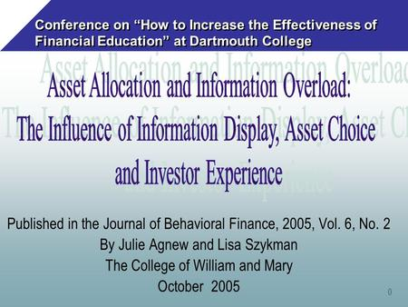"0 Conference on ""How to Increase the Effectiveness of Financial Education"" at Dartmouth College Published in the Journal of Behavioral Finance, 2005, Vol."