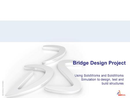 Bridge Design Project Using SolidWorks and SolidWorks Simulation to design, test and build structures.
