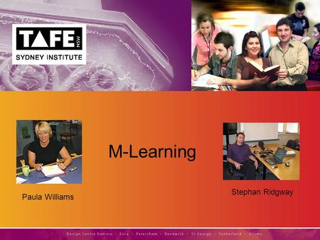 M-Learning Paula Williams Stephan Ridgway. Mobile Technology in Education Getting the message across ANYWHERE, ANYTIME…
