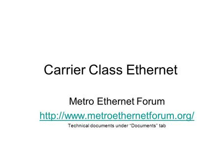 "Carrier Class Ethernet Metro Ethernet Forum  Technical documents under ""Documents"" tab."