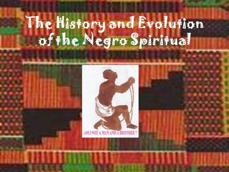 The History and Evolution of the Negro Spiritual.