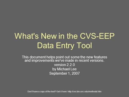 What's New in the CVS-EEP Data Entry Tool This document helps point out some the new features and improvements we've made in recent versions. version 2.2.0.