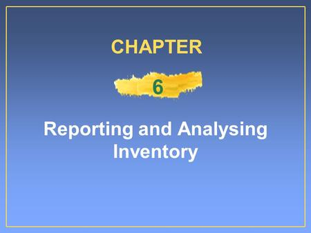 Reporting and Analysing Inventory CHAPTER 6. Merchandise Inventory Owned by the company Ready for sale to customers.