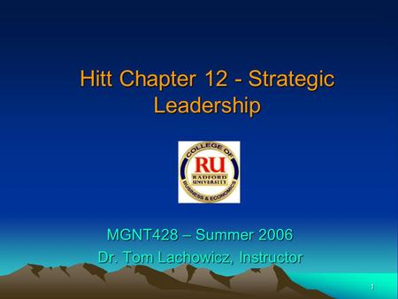 1 Hitt Chapter 12 - Strategic Leadership MGNT428 – Summer 2006 Dr. Tom Lachowicz, Instructor.