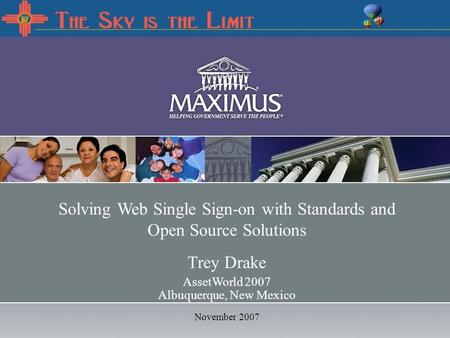 December 19, 2006 Solving Web Single Sign-on with Standards and Open Source Solutions Trey Drake AssetWorld 2007 Albuquerque, New Mexico November 2007.
