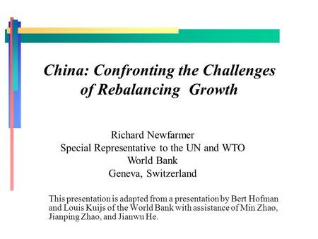 China: Confronting the Challenges of Rebalancing Growth This presentation is adapted from a presentation by Bert Hofman and Louis Kuijs of the World Bank.