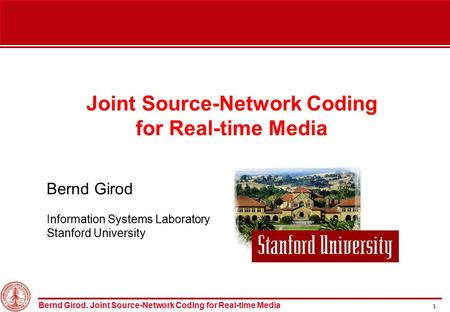 Bernd Girod. Joint Source-Network Coding for Real-time Media 1 Joint Source-Network Coding for Real-time Media Bernd Girod Information Systems Laboratory.