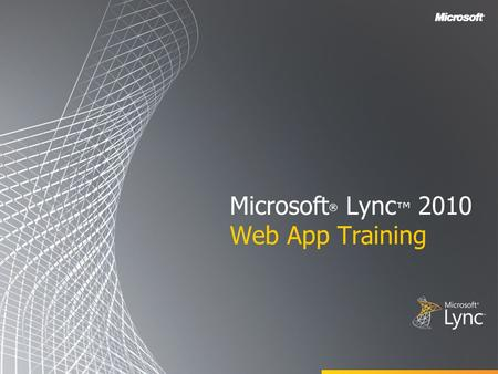 Microsoft ® Lync ™ 2010 Web App Training. Objectives This course introduces the Microsoft Lync Web App and covers the following topics: Lync Web App Overview.