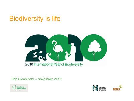Biodiversity is life Bob Bloomfield – November 2010.