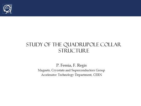 Cable inventory, relative measurements and 1 st mechanical computations STUDY OF THE QUADRUPOLE COLLAR STRUCTURE P. Fessia, F. Regis Magnets, Cryostats.