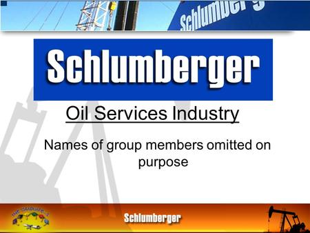 Names of group members omitted on purpose Oil Services Industry.