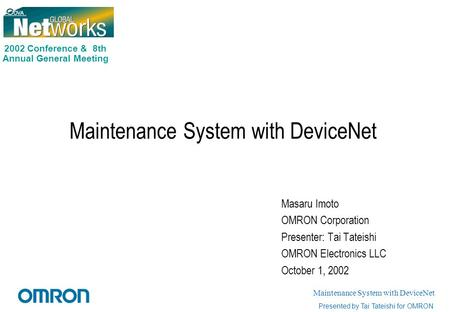 2002 Conference & 8th Annual General Meeting Maintenance System with DeviceNet Presented by Tai Tateishi for OMRON Maintenance System with DeviceNet Masaru.