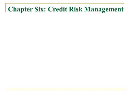 Chapter Six: Credit Risk Management. Business Risk Operational Risk Financial Risk Technology and operations outsourcing Derivatives documentation and.