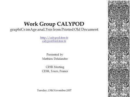 Tuesday, 13th November 2007 Work Group CALYPOD graphiCs imAge anaLYsis from Printed Old Document  Presented by.
