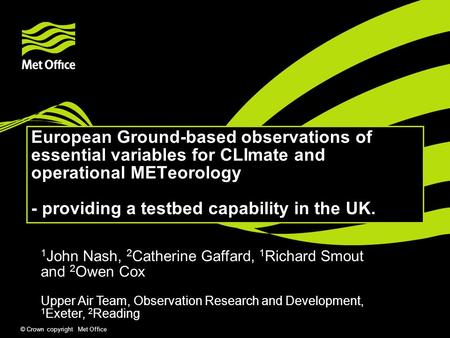 © Crown copyright Met Office European Ground-based observations of essential variables for CLImate and operational METeorology - providing a testbed capability.
