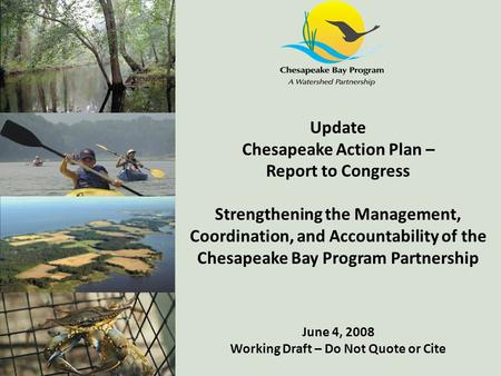 Update Chesapeake Action Plan – Report to Congress Strengthening the Management, Coordination, and Accountability of the Chesapeake Bay Program Partnership.