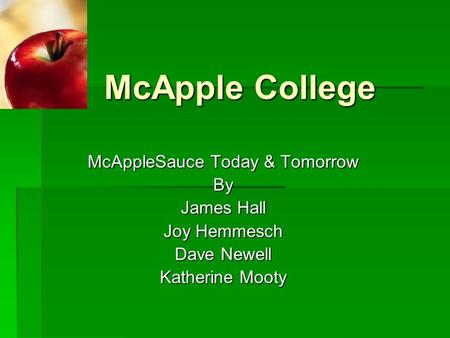 McApple College McAppleSauce Today & Tomorrow By James Hall Joy Hemmesch Dave Newell Katherine Mooty.